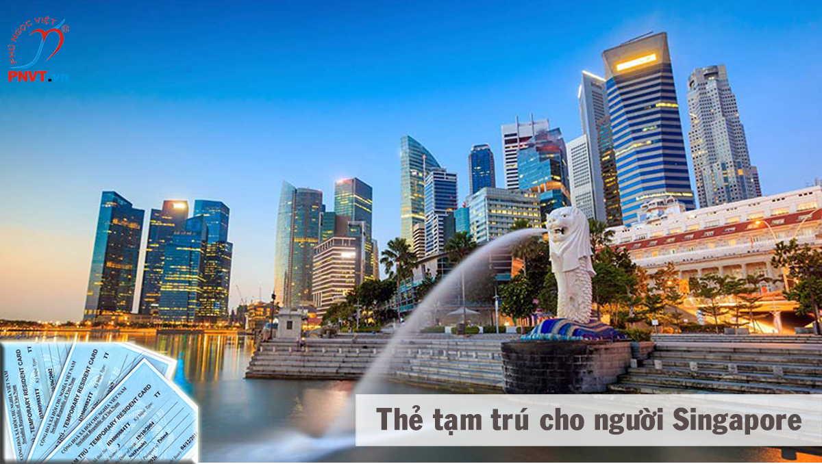 thủ tục xin cấp thẻ tạm trú cho người singapore
