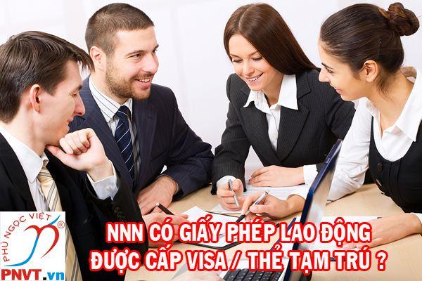 Người nước ngoài có giấy phép lao động được cấp visa, thẻ tạm trú