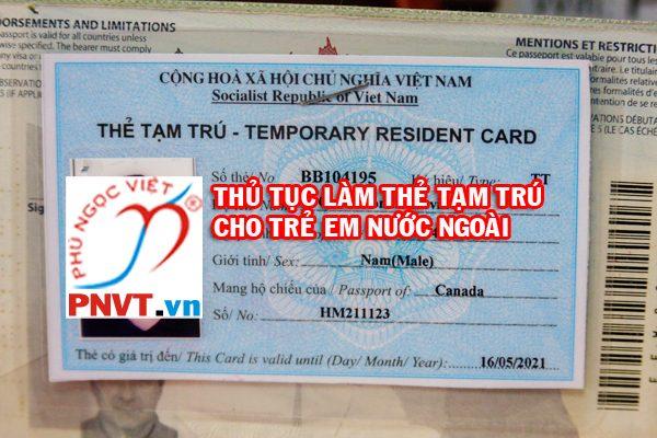 Thủ tục làm thẻ tạm trú cho trẻ em nước ngoài có bố hoặc mẹ là người Việt Nam