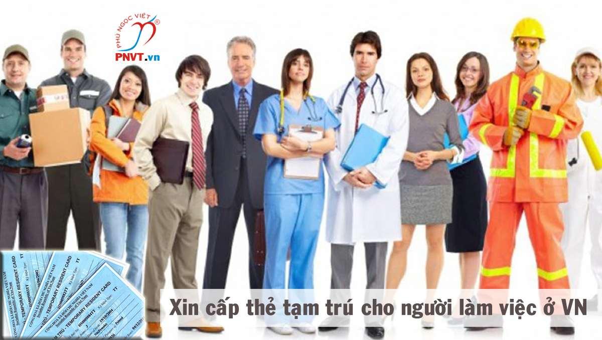 xin cấp thẻ tạm trú cho người làm việc ở Việt Nam